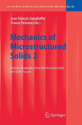 Mechanics of Microstructured Solids 2: Cellular Materials, Fibre Reinforced Solids and Soft Tissues - Lecture Notes in Applied and Computational Mechanics 50 (Hardback)