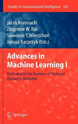Advances in Machine Learning I: Dedicated to the Memory of Professor Ryszard S. Michalski - Studies in Computational Intelligence 262 (Hardback)