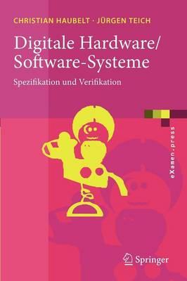 Digitale Hardware/Software-Systeme: Spezifikation Und Verifikation - eXamen.Press (Paperback)