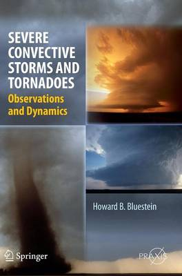 Severe Convective Storms and Tornadoes: Observations and Dynamics - Environmental Sciences (Hardback)