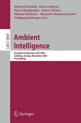 Ambient Intelligence: European Conference, AmI 2009, Salzburg, Austria, November 18-21, 2009. Proceedings - Information Systems and Applications, incl. Internet/Web, and HCI 5859 (Paperback)