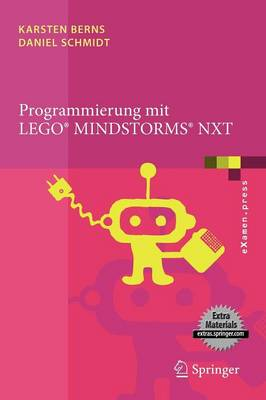 Programmierung Mit Lego Mindstorms Nxt: Robotersysteme, Entwurfsmethodik, Algorithmen - eXamen.Press (Paperback)
