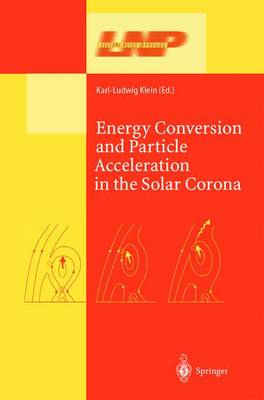 Energy Conversion and Particle Acceleration in the Solar Corona - Lecture Notes in Physics 612 (Paperback)
