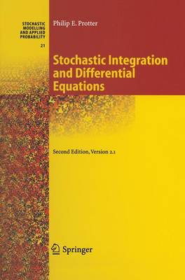 Stochastic Integration and Differential Equations - Stochastic Modelling and Applied Probability 21 (Paperback)