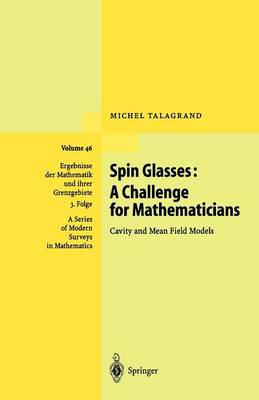 Spin Glasses: A Challenge for Mathematicians: Cavity and Mean Field Models - Ergebnisse der Mathematik und ihrer Grenzgebiete. 3. Folge / A Series of Modern Surveys in Mathematics 46 (Paperback)