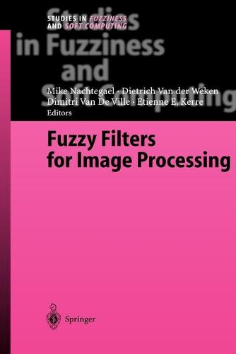 Fuzzy Filters for Image Processing - Studies in Fuzziness and Soft Computing 122 (Paperback)