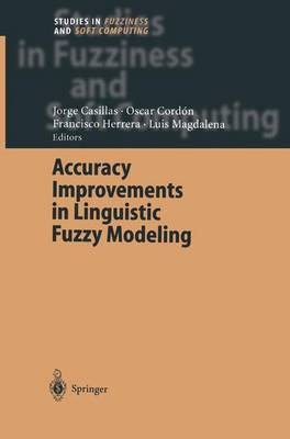 Accuracy Improvements in Linguistic Fuzzy Modeling - Studies in Fuzziness and Soft Computing 129 (Paperback)
