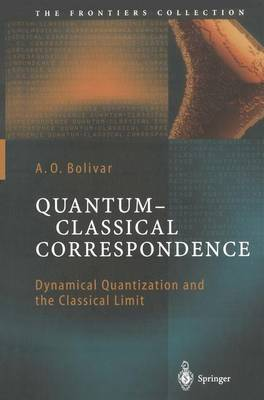 Quantum-Classical Correspondence: Dynamical Quantization and the Classical Limit - The Frontiers Collection (Paperback)