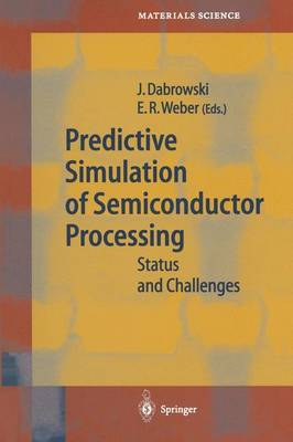 Predictive Simulation of Semiconductor Processing: Status and Challenges - Springer Series in Materials Science 72 (Paperback)
