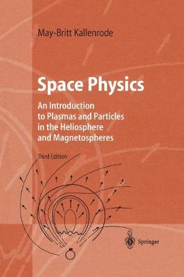 Space Physics: An Introduction to Plasmas and Particles in the Heliosphere and Magnetospheres - Advanced Texts in Physics (Paperback)