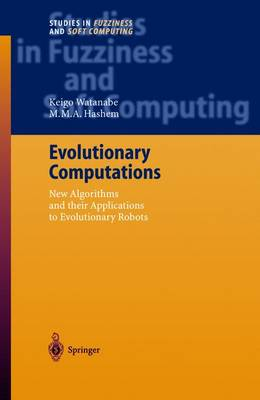 Evolutionary Computations: New Algorithms and their Applications to Evolutionary Robots - Studies in Fuzziness and Soft Computing 147 (Paperback)