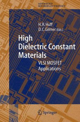 High Dielectric Constant Materials: VLSI MOSFET Applications - Springer Series in Advanced Microelectronics 16 (Paperback)