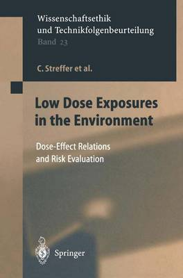 Low Dose Exposures in the Environment: Dose-Effect Relations and Risk Evaluation - Ethics of Science and Technology Assessment 23 (Paperback)