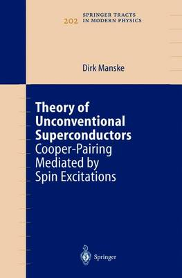 Theory of Unconventional Superconductors: Cooper-Pairing Mediated by Spin Excitations - Springer Tracts in Modern Physics 202 (Paperback)