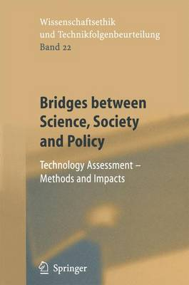 Bridges between Science, Society and Policy: Technology Assessment - Methods and Impacts - Ethics of Science and Technology Assessment 22 (Paperback)
