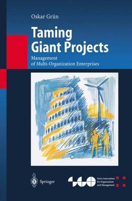Taming Giant Projects: Management of Multi-Organization Enterprises - Organization and Management Innovation (Paperback)