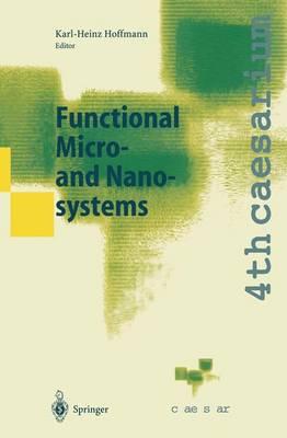 Functional Micro- and Nanosystems: Proceedings of the 4th caesarium, Bonn, June 16-18, 2003 (Paperback)