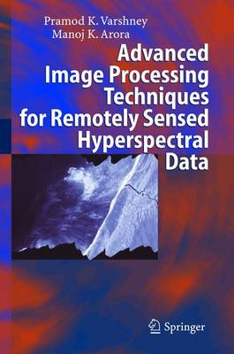 Advanced Image Processing Techniques for Remotely Sensed Hyperspectral Data (Paperback)