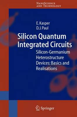 Silicon Quantum Integrated Circuits: Silicon-Germanium Heterostructure Devices: Basics and Realisations - NanoScience and Technology (Paperback)