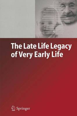 The Late Life Legacy of Very Early Life - Demographic Research Monographs (Paperback)