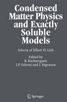 Condensed Matter Physics and Exactly Soluble Models: Selecta of Elliott H. Lieb (Paperback)