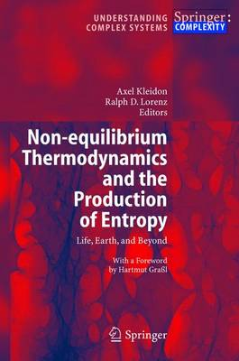 Non-equilibrium Thermodynamics and the Production of Entropy: Life, Earth, and Beyond - Understanding Complex Systems (Paperback)