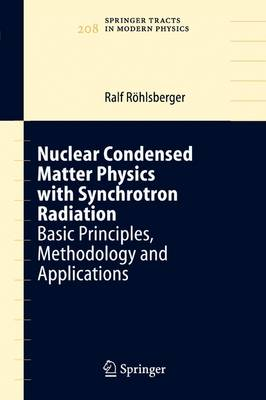 Nuclear Condensed Matter Physics with Synchrotron Radiation: Basic Principles, Methodology and Applications - Springer Tracts in Modern Physics 208 (Paperback)