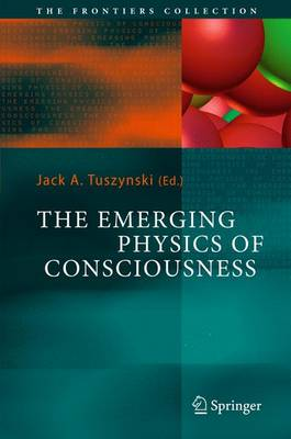 The Emerging Physics of Consciousness - The Frontiers Collection (Paperback)