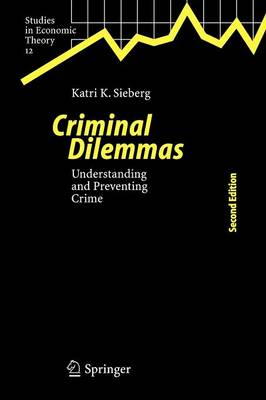 Criminal Dilemmas: Understanding and Preventing Crime - Studies in Economic Theory 12 (Paperback)