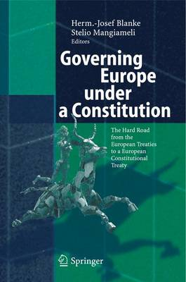 Governing Europe under a Constitution: The Hard Road from the European Treaties to a European Constitutional Treaty (Paperback)