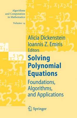 Solving Polynomial Equations: Foundations, Algorithms, and Applications - Algorithms and Computation in Mathematics 14 (Paperback)