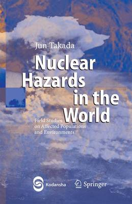 Nuclear Hazards in the World: Field Studies on Affected Populations and Environments (Paperback)
