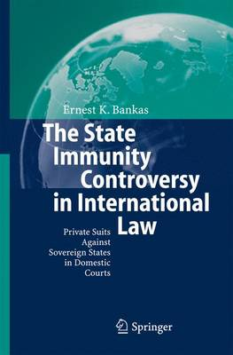 The State Immunity Controversy in International Law: Private Suits Against Sovereign States in Domestic Courts (Paperback)