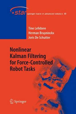Nonlinear Kalman Filtering for Force-Controlled Robot Tasks - Springer Tracts in Advanced Robotics 19 (Paperback)