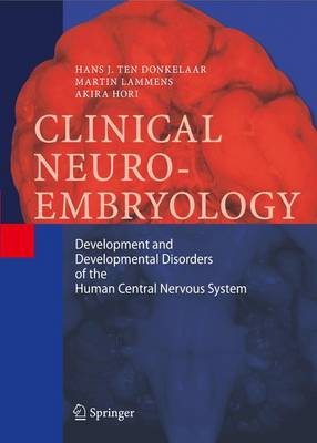 Clinical Neuroembryology: Development and Developmental Disorders of the Human Central Nervous System (Paperback)