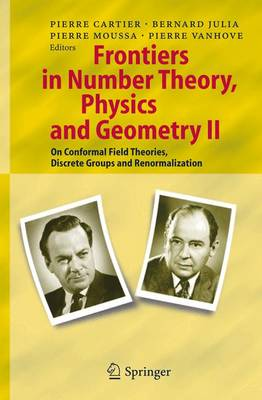 Frontiers in Number Theory, Physics, and Geometry II: On Conformal Field Theories, Discrete Groups and Renormalization (Paperback)
