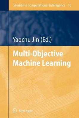 Multi-Objective Machine Learning - Studies in Computational Intelligence 16 (Paperback)