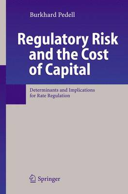 Regulatory Risk and the Cost of Capital: Determinants and Implications for Rate Regulation (Paperback)
