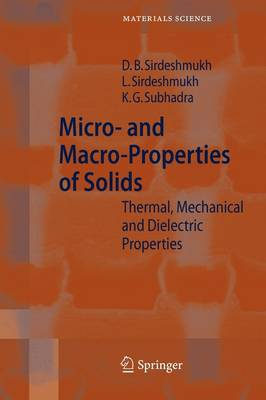 Micro- and Macro-Properties of Solids: Thermal, Mechanical and Dielectric Properties - Springer Series in Materials Science 80 (Paperback)