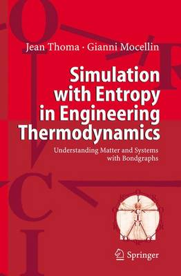 Simulation with Entropy in Engineering Thermodynamics: Understanding Matter and Systems with Bondgraphs (Paperback)
