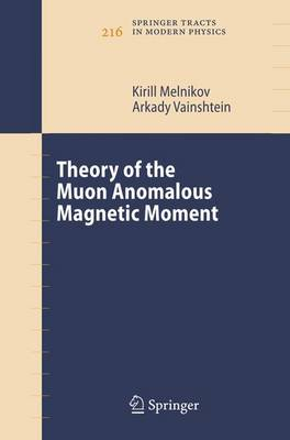Theory of the Muon Anomalous Magnetic Moment - Springer Tracts in Modern Physics 216 (Paperback)