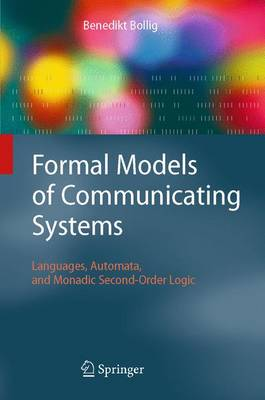 Formal Models of Communicating Systems: Languages, Automata, and Monadic Second-Order Logic (Paperback)