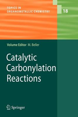 Catalytic Carbonylation Reactions - Topics in Organometallic Chemistry 18 (Paperback)