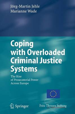 Coping with Overloaded Criminal Justice Systems: The Rise of Prosecutorial Power Across Europe (Paperback)
