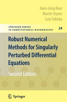Robust Numerical Methods for Singularly Perturbed Differential Equations: Convection-Diffusion-Reaction and Flow Problems - Springer Series in Computational Mathematics 24 (Paperback)