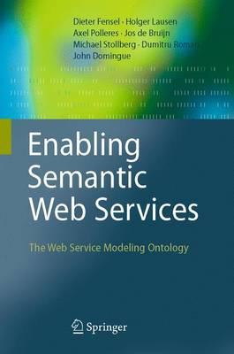 Enabling Semantic Web Services: The Web Service Modeling Ontology (Paperback)