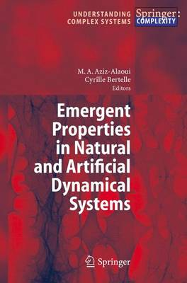 Emergent Properties in Natural and Artificial Dynamical Systems - Understanding Complex Systems (Paperback)