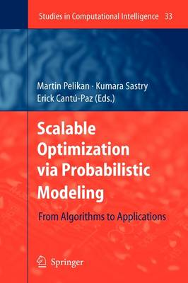 Scalable Optimization via Probabilistic Modeling: From Algorithms to Applications - Studies in Computational Intelligence 33 (Paperback)