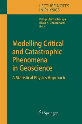 Modelling Critical and Catastrophic Phenomena in Geoscience: A Statistical Physics Approach - Lecture Notes in Physics 705 (Paperback)