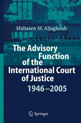 The Advisory Function of the International Court of Justice 1946 - 2005 (Paperback)
